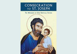 Consecration to Saint Joseph by Donald H. Calloway, MIC