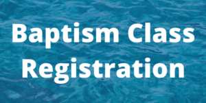 Click here for baptism class registration